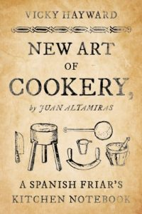 New Art of Cookery A Spanish Friar's Kitchen Notebook